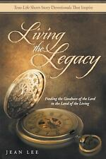Living the Legacy : Finding the Goodness of the Lord in the Land of the...