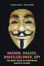 Hacker, Hoaxer, Whistleblower, Spy : The Many Faces of Anonymous by Gabriella Co