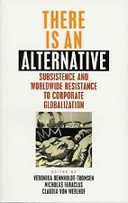 There Is an Alternative : Subsistence and World-Wide Resistance to Corporate...