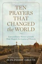 Ten Prayers That Changed the World: Extraordinary Stories of Faith That Shaped t
