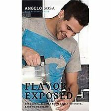 Flavor, Exposed : 100 Global Recipes from Sweet to Salty, Earthy to Umami by ...