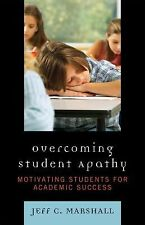 Overcoming Student Apathy : Motivating Students for Academic Success by Jeff...