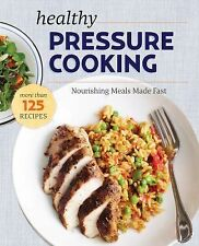 Healthy Pressure Cooker : Nourishing Meals Made Fast by Sonoma Press Staff...