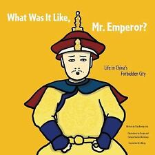 What Was It Like, Mr. Emperor? : Life in China's Forbidden City by Kwong Chiu...