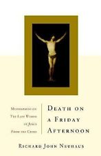 Death On A Friday Afternoon: Meditations On The Last Words Of Jesus From The Cro