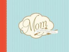 Mom, I've Always Wanted to Tell You : A Keepsake Journal to Fill in and Share...