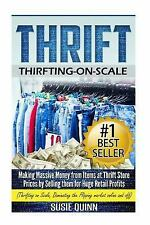 Thrift : Making Massive Money from Items at Thrift Store Prices by Selling...