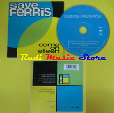 CD Singolo SAVE FERRIS Come on eileen CARD SLEEVE 1997 no lp mc dvd(S15)