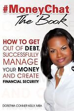 #MoneyChat the BOOK : How to Get Out of the Hole, Successfully Manage Your...