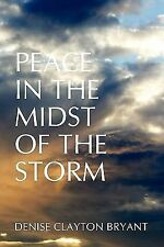 Peace in the Midst of the Storm by Denise Clayton Bryant (2010, Paperback)