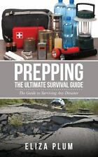 Prepping : The Ultimate Survival Guide by Eliza Plum (2014, Book, Other)