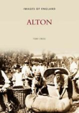 Alton (Archive Photographs: Images of England), Cross, Tony, New Book