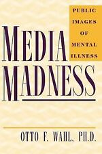 Media Madness : Public Images of Mental Illness by Otto F. Wahl (1997,...