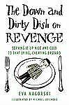 The Down and Dirty Dish on Revenge: Serving It Up Nice and Cold to That Lying, C
