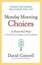Monday Morning Choices : 12 Powerful Ways to Go from Everyday to Extraordinary …