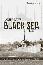 America's Black Sea Fleet: The U.S. Navy Amidst War and Revolution, 1919-1923, ,