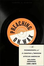 Religion, Race, and Ethnicity Ser.: Preaching on Wax : The Phonograph and the...