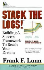 Stack the Logs! : Building a Success Framework to Reach Your Dreams by Frank...
