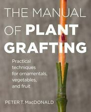 The Manual of Plant Grafting: Practical Techniques for Ornamentals, Vegetables,