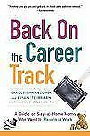 Back on the Career Track: A Guide for Stay-at-Home Moms Who Want to Return to Wo