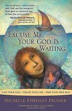 New, Excuse Me, Your God Is Waiting: Love Your God  Create Your Life  Find Your