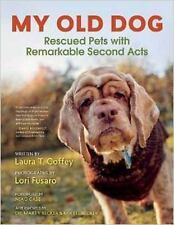 Excellent, My Old Dog: Rescued Pets with Remarkable Second Acts, Coffey, Laura T