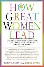 How Great Women Lead: A Mother-Daughter Adventure into the Lives of Women Shapi
