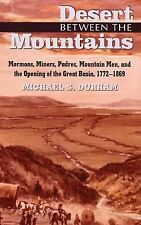 Desert Between the Mountains: Mormons, Miners, Padres, Mountain Men, and the Ope