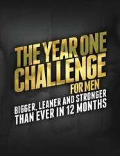 The Year 1 Challenge for Men: Bigger, Leaner, and Stronger Than Ever in 12...
