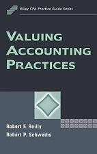 Valuing Accounting Practices by Robert F. Reilly and Robert P. Schweihs...