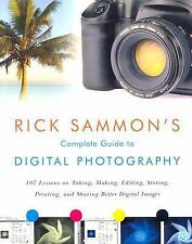 Rick Sammon's Complete Guide to Digital Photography: 107 Lessons on Taking, Maki