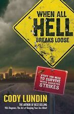 When All Hell Breaks Loose : Stuff You Need to Survive When Disaster Strikes by