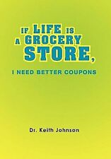 If Life Is a Grocery Store, I Need Better Coupons by Keith Johnson (2011,...