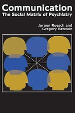 Communication : The Social Matrix of Psychiatry by Jurgen Ruesch and Gregory...