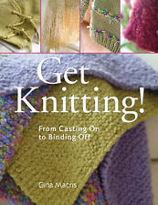 Get Knitting!: From Casting on to Binding Off by Gina Macris (Paperback, 2008)