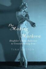 The Making of Markova: Diaghilev's Baby Ballerina to Groundbreaking Icon, Sutton