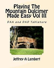 PLAYING THE MOUNTAIN DULCIMER MADE EASY INSTRUCTION BOOK - VOL III - DAA & DAD