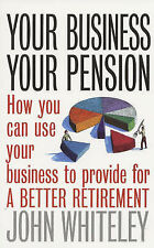 Your Business, Your Pension: How To Use Your Business to Provide for a Better Re