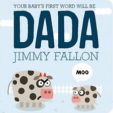 Your Baby's First Word Will Be DADA by Jimmy Fallon  (34 pages) (Board book) NEW
