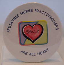 PEDIATRIC NURSE  PRACTITIONER  BUTTON PERSONALIZED - FUN NURSES MEDICAL GIFTS