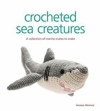 Crocheted Sea Creatures : A Collection of Marine Mates to Make by Vanessa...