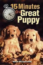 15 Minutes to a Great Puppy by Michalowski, Kevin, Good Book