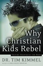 Why Christian Kids Rebel: Trading Heartache for Hope Kimmel, Tim Paperback