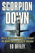 Scorpion Down: Sunk by the Soviets, Buried by the Pentagon: The Untold Story of