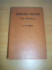 SHIKAR NOTES FOR NOVICES BY J.W. BEST 1920 BIG GAME HUNTING IN INDIA