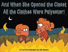 And When She Opened the Closet, All the Clothes Were Polyester: A FoxTrot Collec