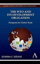 The WTO and its Development Obligation : Prospects for Global Trade by Elimma...