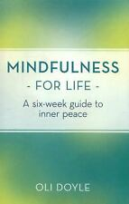 Mindfulness for Life : A Six-Week Guide to Inner Peace by Oli Doyle (2016,...