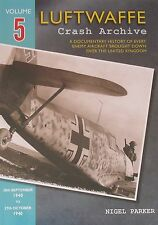 LUFTWAFFE CRASH ARCHIVE Vol5 - German Air Force WW2 NEW Fighters Bombers History
