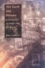 Wet Earth and Dreams: A Narrative of Grief and Recovery